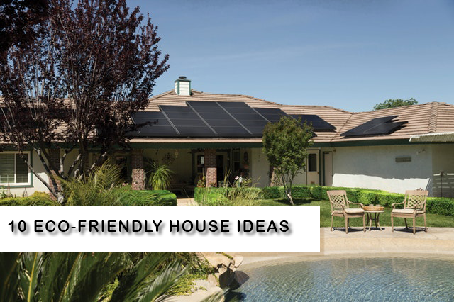 10 Eco-Friendly House Ideas